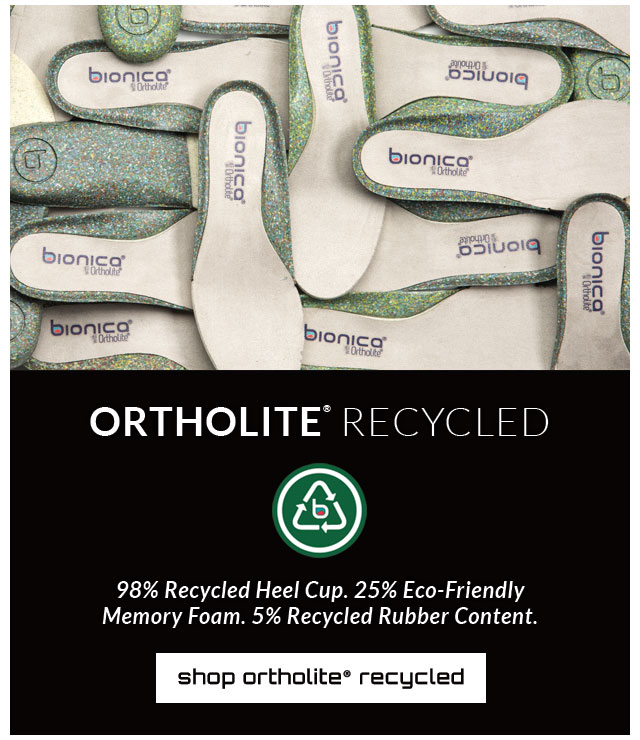 Ortholite® Recycled. 98% Recycled Heel Cup. 25% Eco-Friendly Memory Foam. 5% Recycled Rubber Content. Shop styles with Ortholite® recycled insoles.