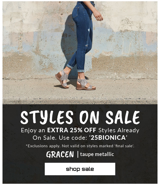 Styles on sale. Enjoy an extra 25% off styles already on sale. Use code, '25BIONICA'. *Exclusions apply. Not valid on styles marked 'final sale'. Featured style: Gracen sandal in taupe metallic. Shop sale.