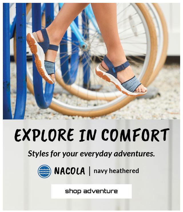 Explore in comfort. Styles for your everyday adventures. Featured styles: Water-friendly Nacola | navy heathered. shop adventure.
