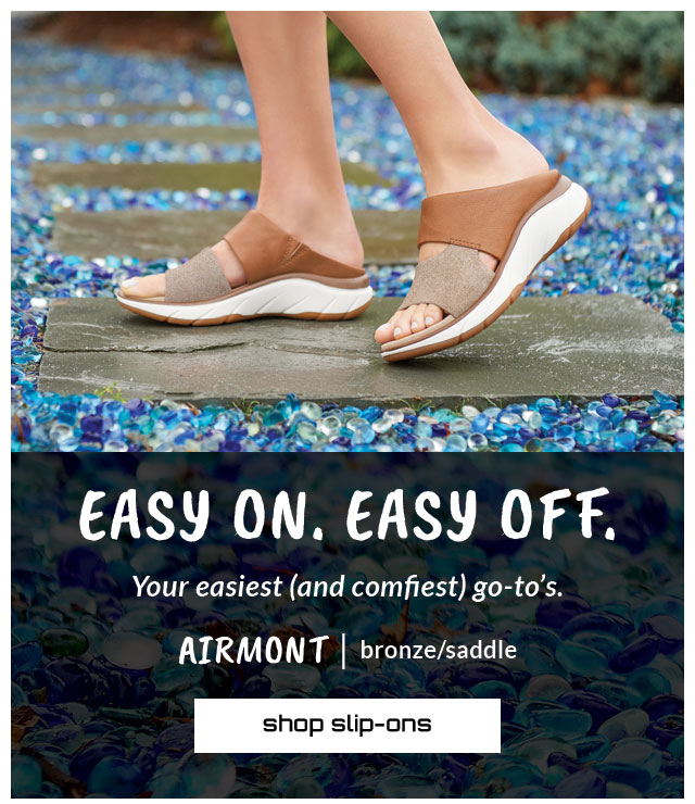 Easy on. Easy off. Your easiest (and comfiest) go-to's. Featured style: Airmont sandal in bronze-saddle. shop slip-ons.
