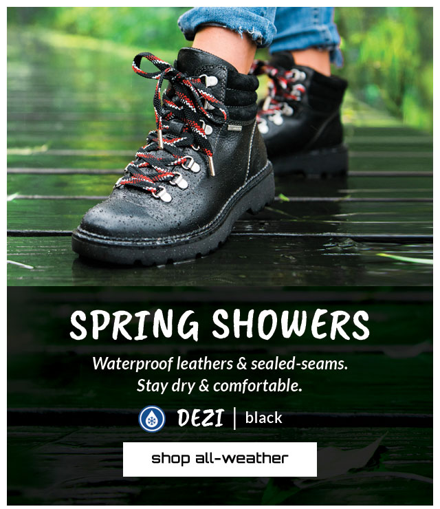 Spring showers. Waterproof leathers & sealed-seams. Stay dry & comfortable. Featured style: All-Weather Dezi boot in black. shop all-weather.
