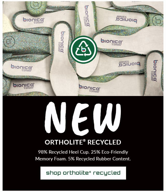 New Ortholite® Recycled. 98% Recycled Heel Cup. 25% Eco-Friendly Memory Foam. 5% Recycled Rubber Content. Shop Ortholite® recycled.