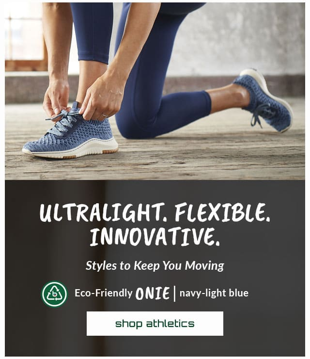 Ultralight. Flexible. Innovative. Styles to Keep You Moving. Featured Style: Eco-Friendly Onie in blue. shop athletics.