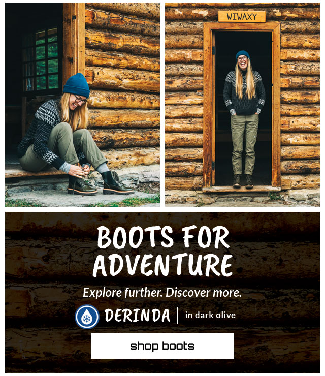 Boots for adventure.  Explore further. Discover more. Featured style: All-Weather DERINDA in Olive. Shop Boots.
