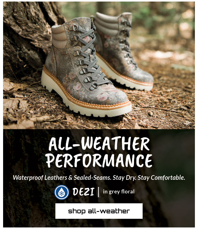 All-Weather Performance. Waterproof Leathers & Sealed-Seams. Stay Dry. Stay Comfortable. Featured style: All-Weather DEZI in Grey. Shop All-Weather.