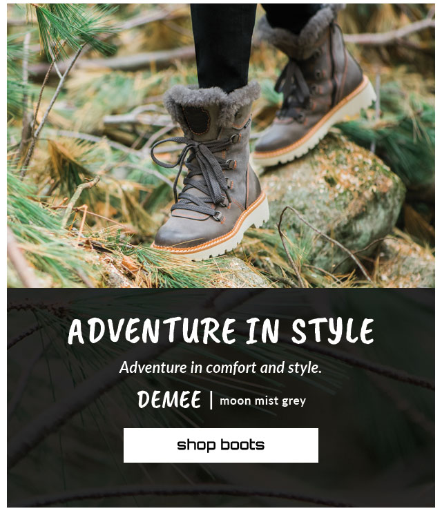 Adventure in style. Adventure in comfort and style. Featured style: Demee boot in moon mist grey. Shop Boots.