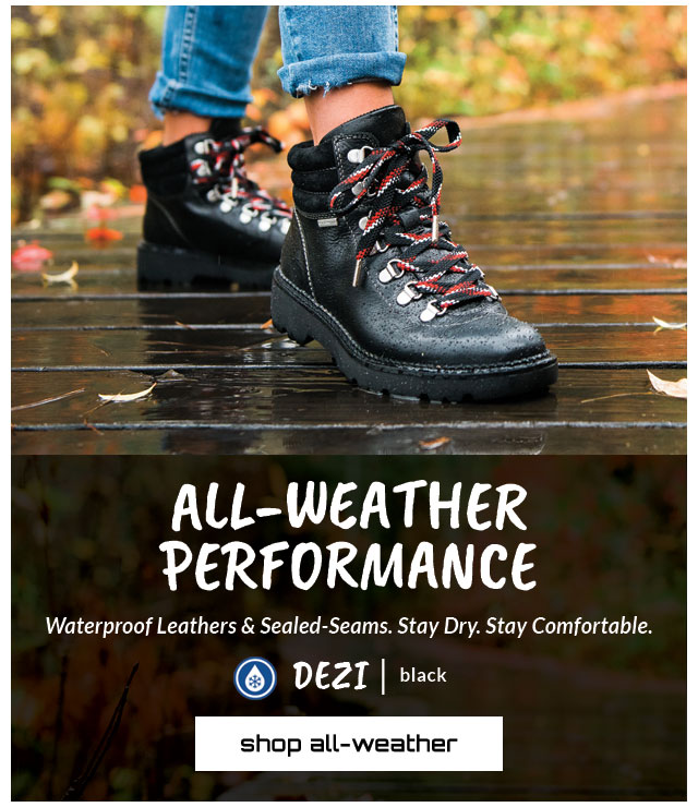 All-Weather Performance. Waterproof Leathers & Sealed-Seams. Stay Dry. Stay Comfortable. Featured style: All-Weather Dezi in black. Shop All-Weather.